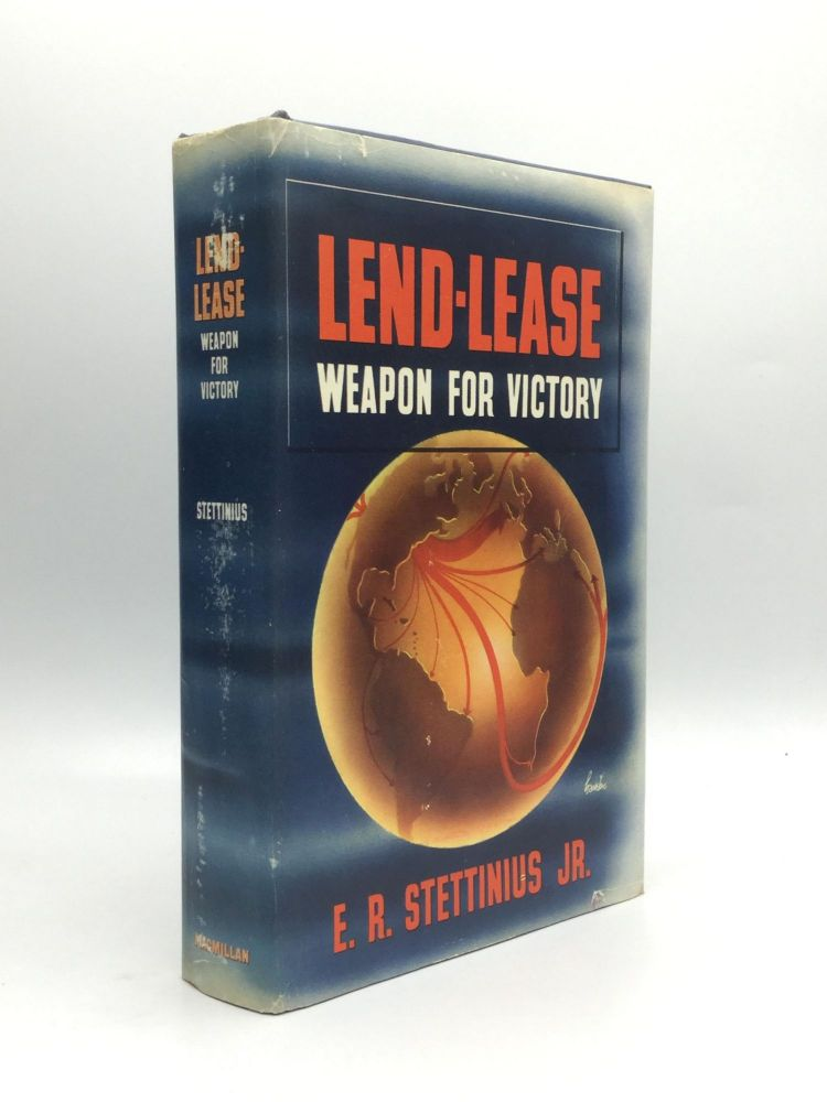 LEND-LEASE: Weapon for Victory. E. R. Stettinius, Jr.