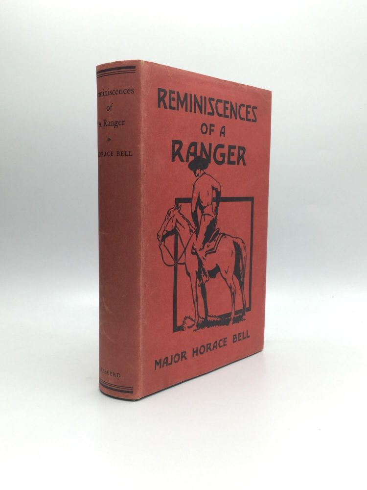 REMINISCENCES OF A RANGER or Early Times in Southern California. Major Horace Bell.