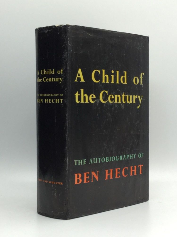 A CHILD OF THE CENTURY. Ben Hecht.