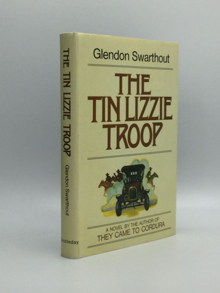 THE TIN LIZZIE TROOP. Glendon Swarthout.