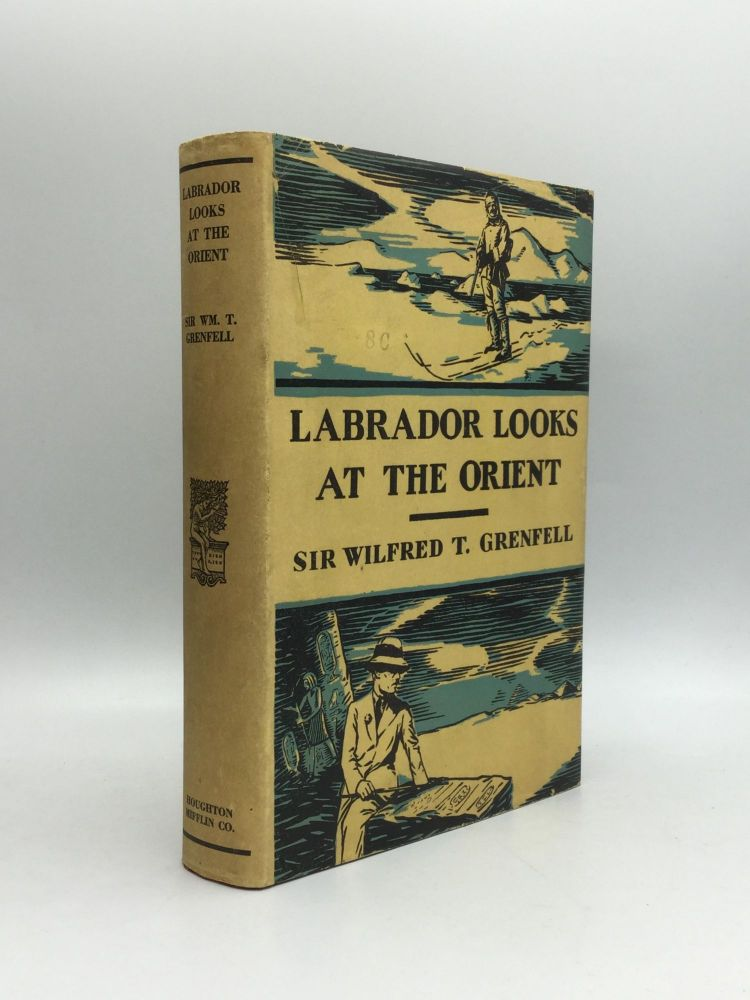 LABRADOR LOOKS AT THE ORIENT: Notes of Travel in the Near and the Far East. Sir Wilfred T. Grenfell.