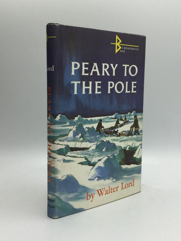 PEARY TO THE POLE. Walter Lord.