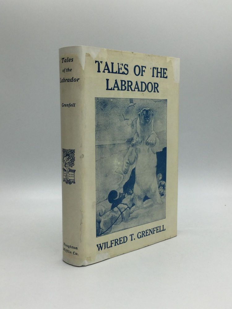 TALES OF THE LABRADOR. Wilfred Thomason Grenfell, C. M. G., M. D., Oxon.