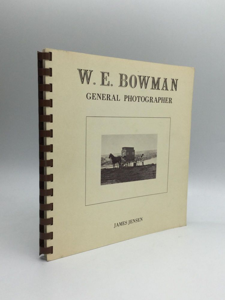 W.E. BOWMAN: General Photographer. James Jensen.