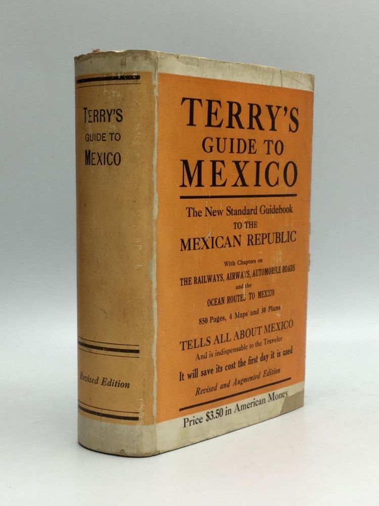 TERRY'S GUIDE TO MEXICO: The New Standard Guidebook to the Mexican Republic, With Chapters on the Railways, Airways, Automobile Roads and the Ocean Routes to Mexico. T. Philip Terry.