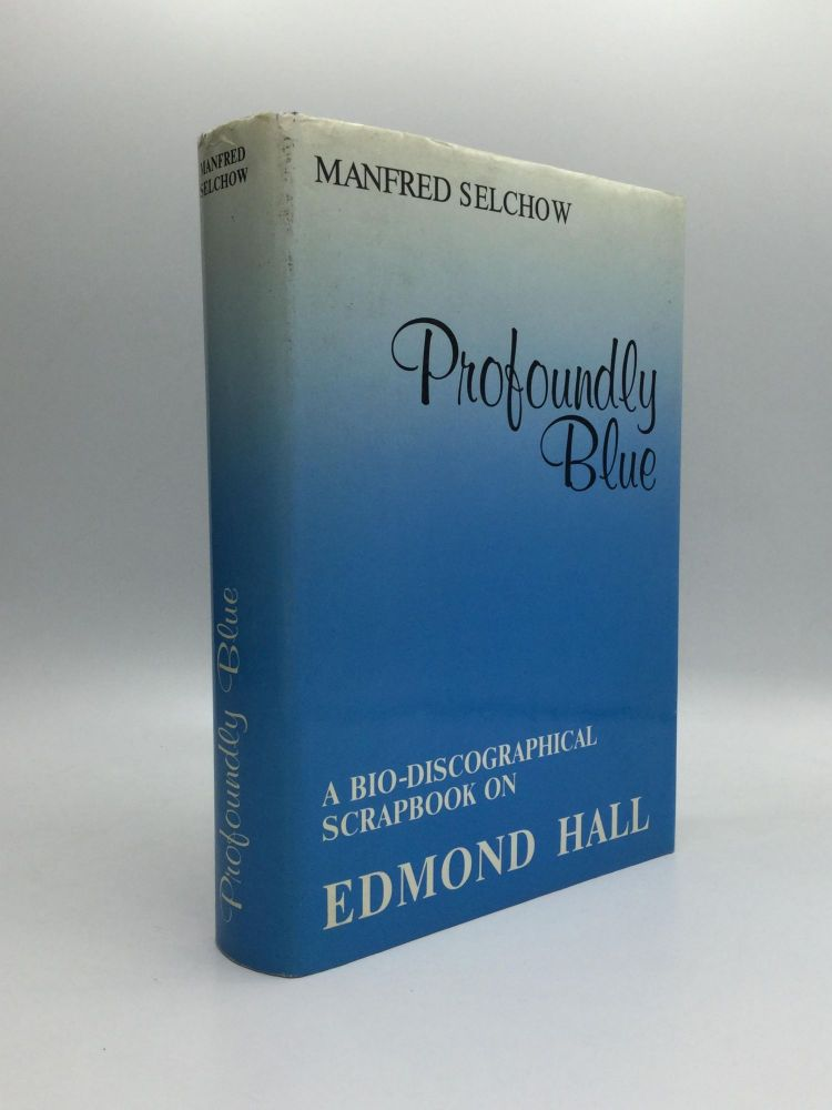 PROFOUNDLY BLUE: A Bio-Discographical Scrapbook. Manfred Selchow.