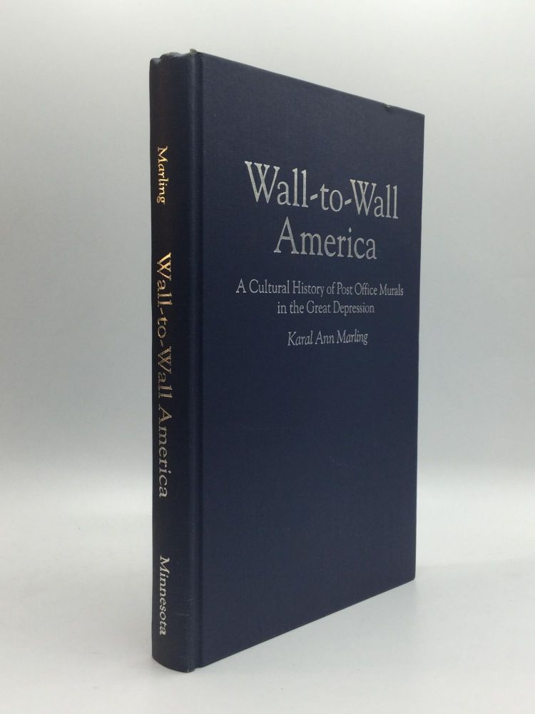 WALL-TO-WALL AMERICA: A Cultural History of Post Office Murals in the Great Depression. Karal Ann Marling.