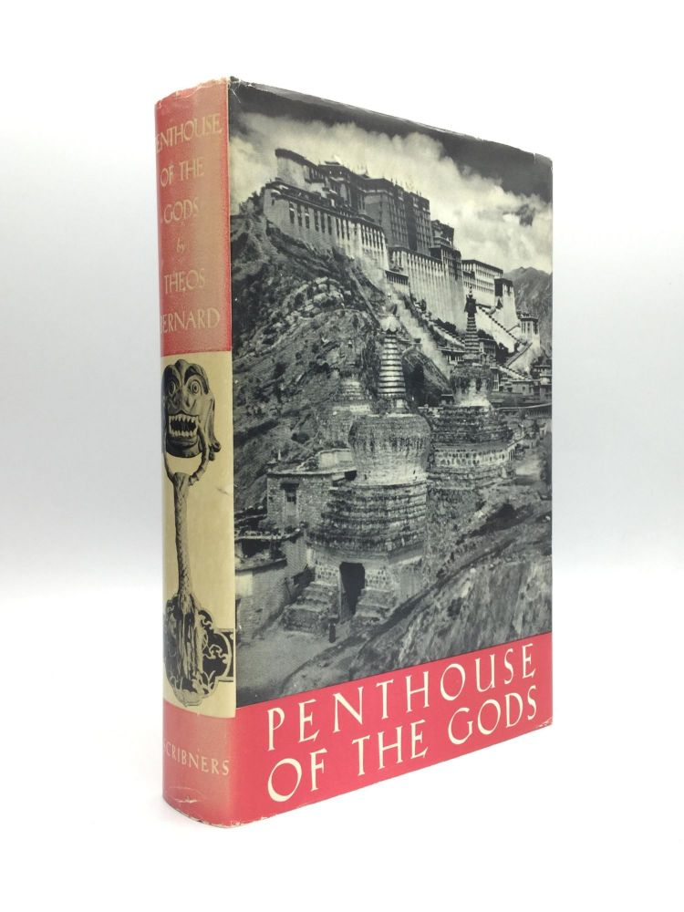 PENTHOUSE OF THE GODS: A Pilgrimage into the Heart of Tibet and the Sacred City of Lhasa. Theos Bernard.
