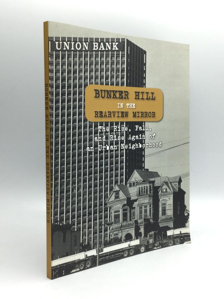 BUNKER HILL IN THE REARVIEW MIRROR: The Rise, Fall, and Rise Again of an Urban Neighborhood. Christina Rice, Emma Roberts.