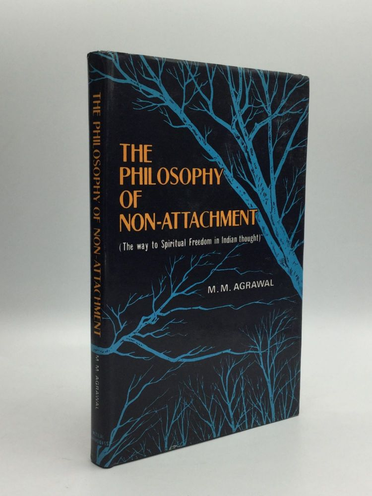 THE PHILOSOPHY OF NON-ATTACHMENT (The way to spiritual freedom in Indian thought). M. M. Agrawal.