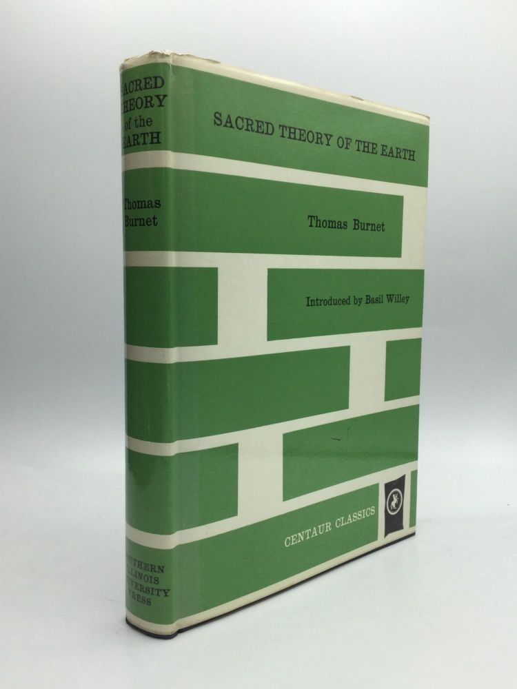 SACRED THEORY OF THE EARTH, with an Introduction by Basil Willey. Thomas Burnet.