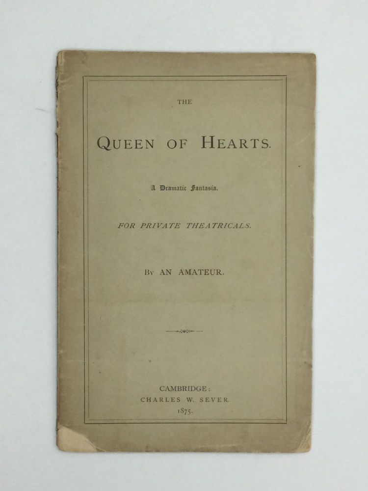 THE QUEEN OF HEARTS: A Dramatic Fantasia. For Private Theatricals. James Bradstreet Greenough, An Amateur.