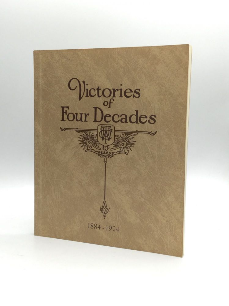 VICTORIES OF FOUR DECADES: A History of the Woman's Christian Temperance Union of Southern California, 1883-1924. Mary Alderman Garbutt.