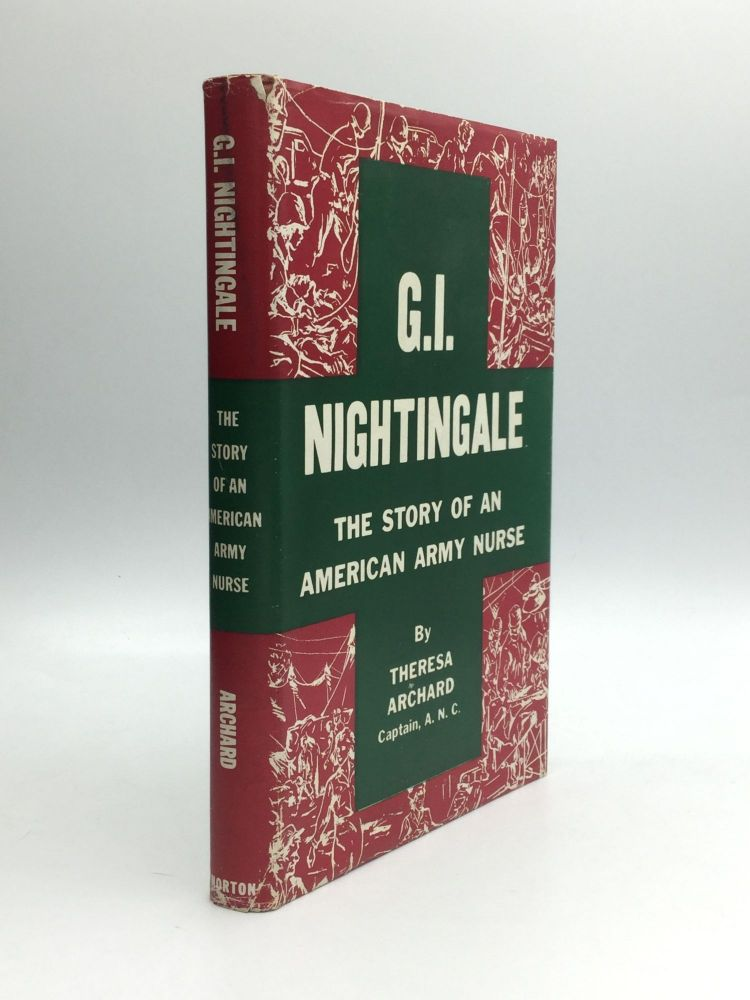 G.I. NIGHTINGALE: The Story of an American Army Nurse. Theresa Archard, A. N. C., Captain.