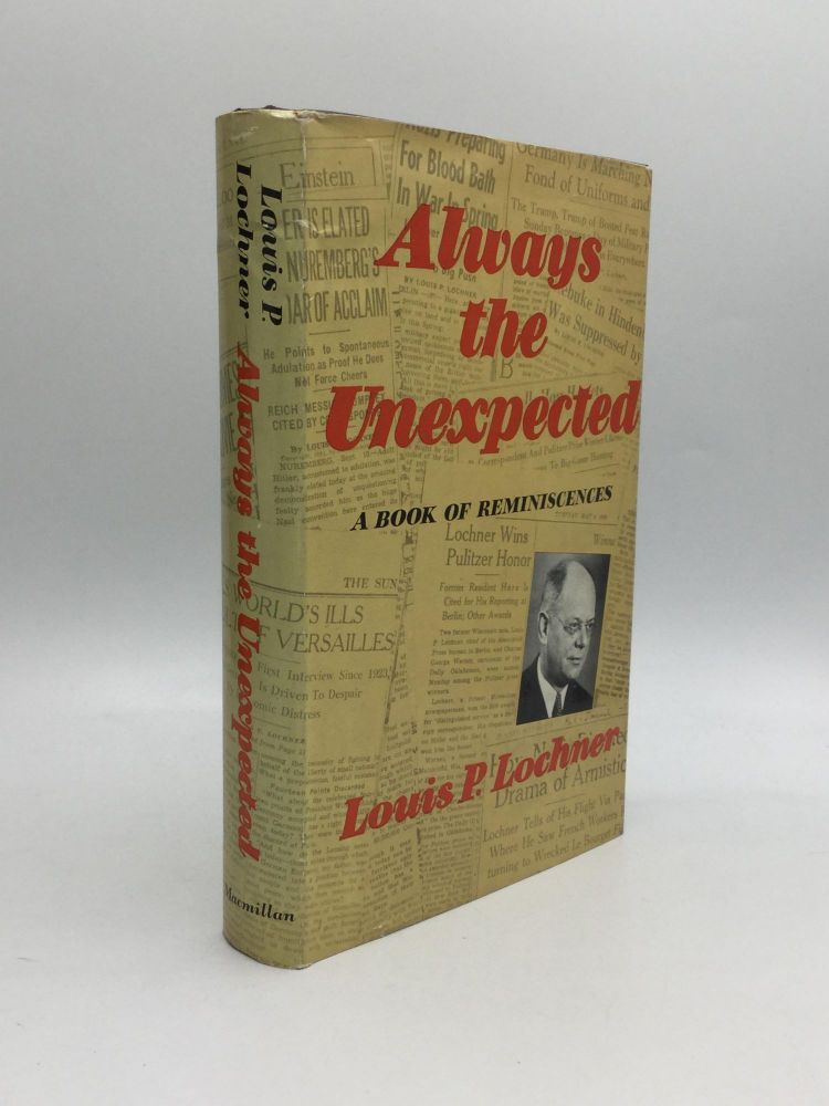 ALWAYS THE UNEXPECTED: A Book of Reminiscences. Louis P. Lochner.