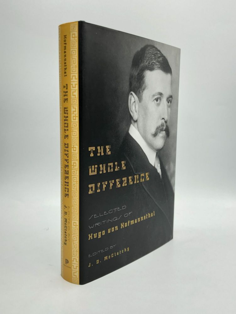 THE WHOLE DIFFERENCE: Selected Writings of Hugo von Hofmannsthal. Hugo von Hofmannsthal.