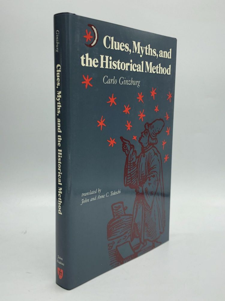 CLUES, MYTHS, AND THE HISTORICAL METHOD: Translated by John and Anne C. Tedeschi. Carlo Ginzburg.