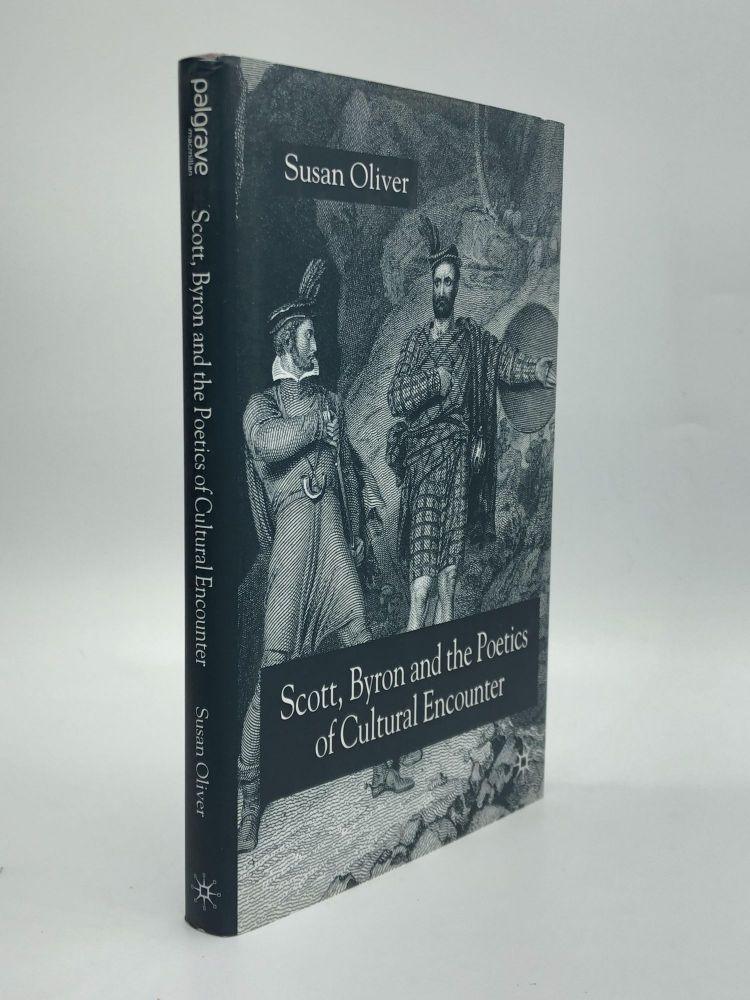 SCOTT, BYRON AND THE POETICS OF CULTURAL ENCOUNTER. Susan Oliver.
