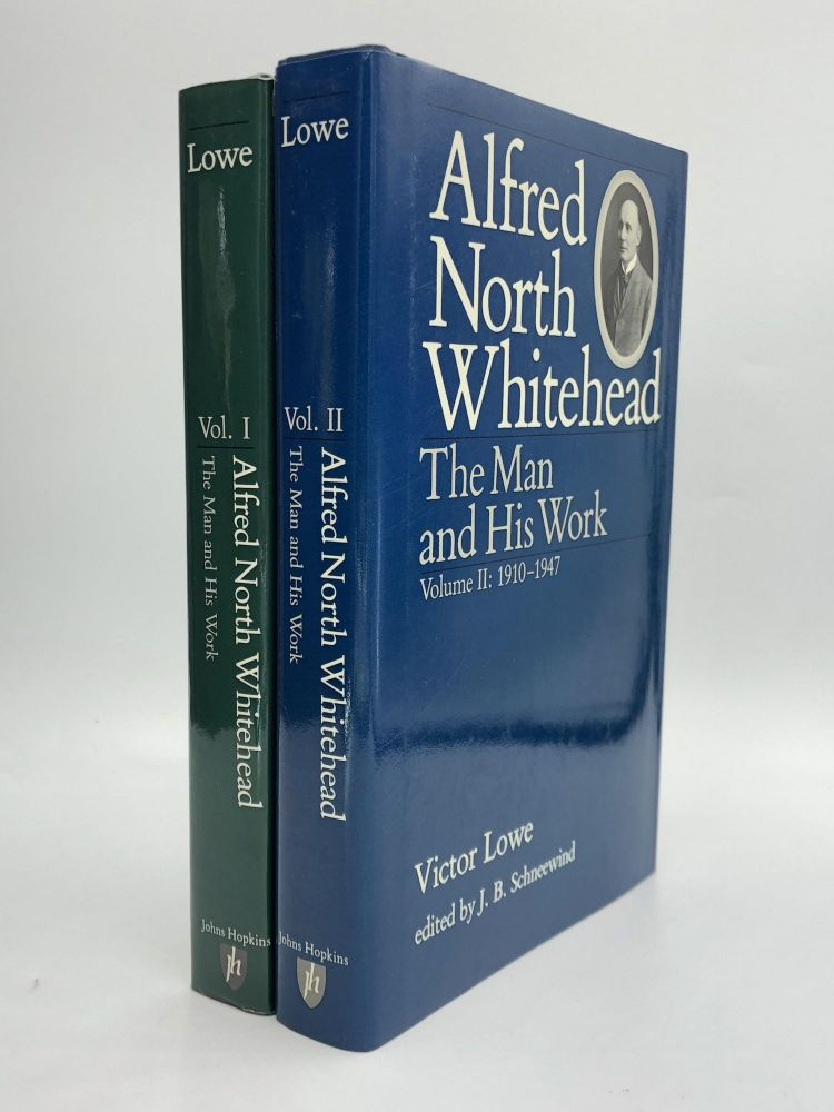 ALFRED NORTH WHITEHEAD: The Man and His Work, Volume I: 1861-1910 [and] Volume II: 1910-1947. Victor Lowe.
