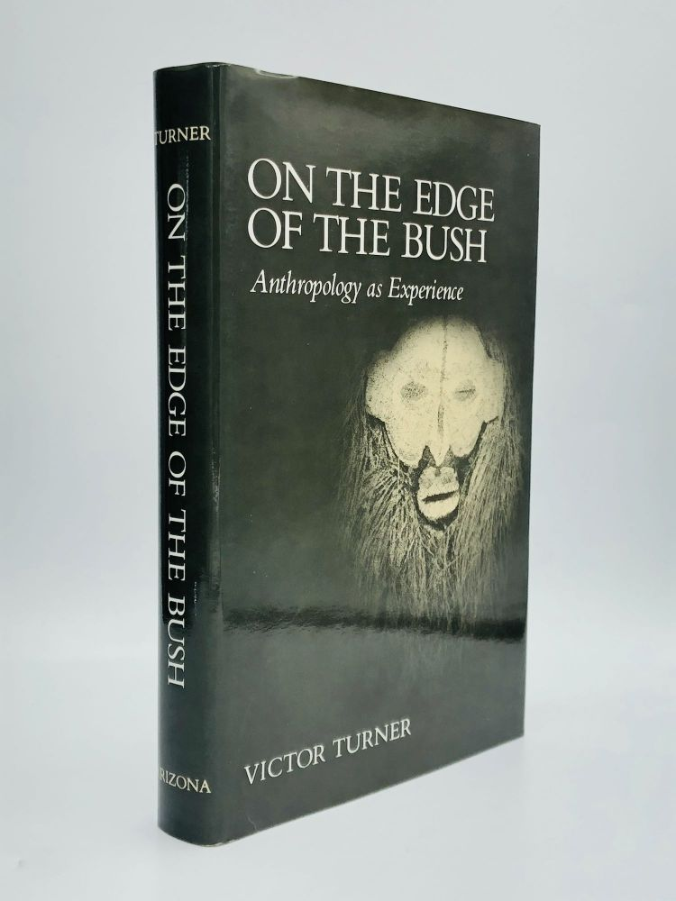 ON THE EDGE OF THE BUSH: Anthropology as Experience. Victor Turner.