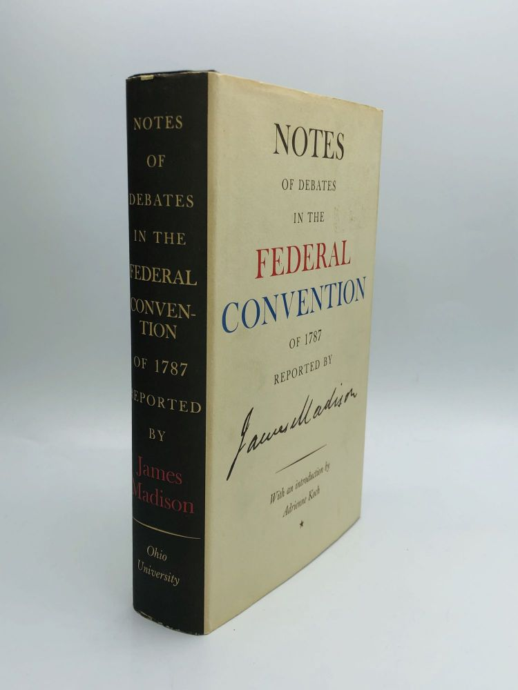 NOTES OF DEBATES IN THE FEDERAL CONVENTION OF 1787, With an Introduction by Adrienne Koch. James Madison.