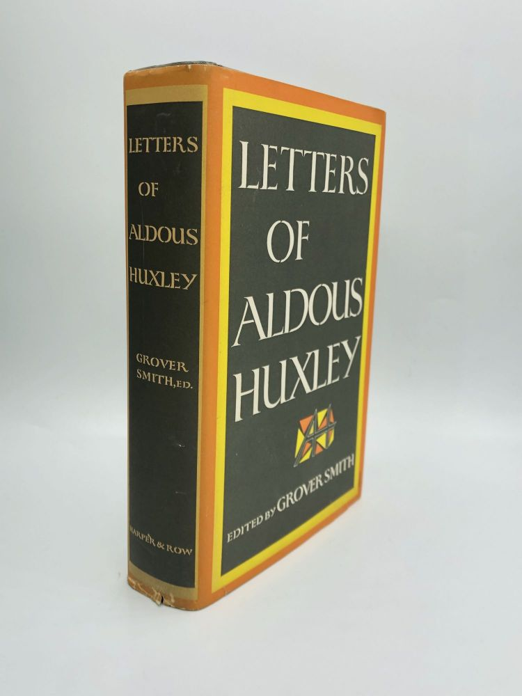 LETTERS OF ALDOUS HUXLEY: Edited by Grover Smith. Aldous Huxley.