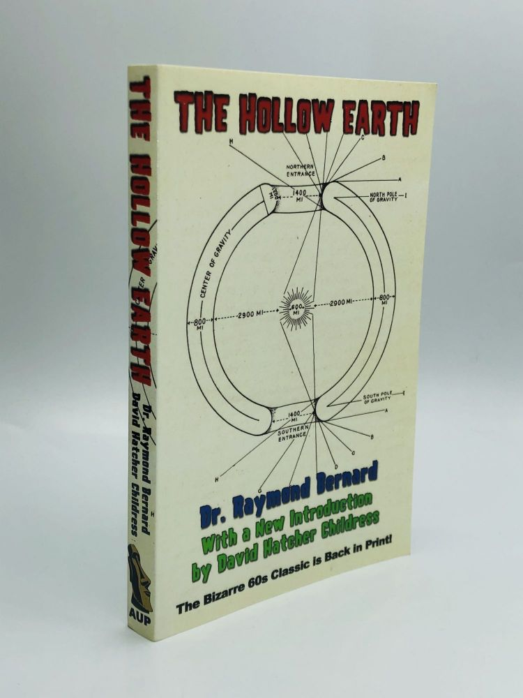 THE HOLLOW EARTH, With a New Introduction by David Hatcher Childress. Dr. Raymond Bernard.