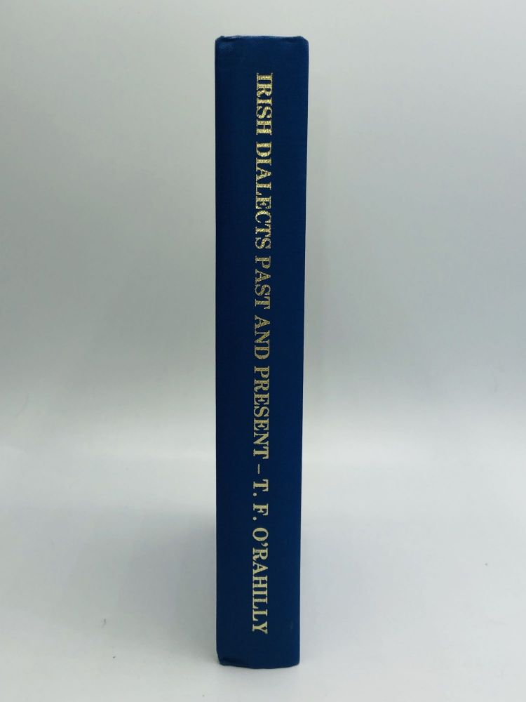 IRISH DIALECTS PAST AND PRESENT, with Chapters on Scottish and Manx. Thomas F. O'Rahilly.