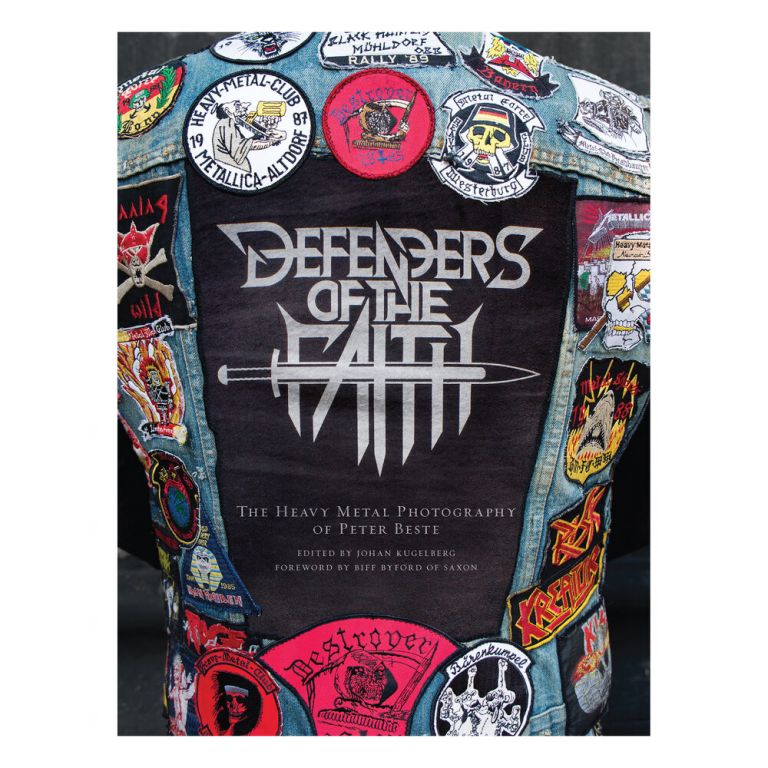 DEFENDERS OF THE FAITH: The Heavy Metal Photography of Peter Beste. Edited by Johan Kugelberg. Foreword by Biff Byford of Saxon. Peter Beste.