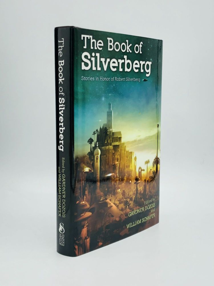 THE BOOK OF SILVERBERG: Stories in Honor of Robert Silverberg. Gardner Dozois, William Schafer.