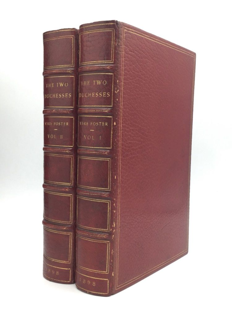 THE TWO DUCHESSES: Family Correspondence of and Relating to Georgiana Duchess of Devonshire, Elizabeth Duchess of Devonshire, Earl of Bristol (Bishop of Derby), The Countess of Bristol, Lord and Lady Byron, The Earl of Aberdeen, Sir Augustus Foster Bart, and Others, 1777-1859. Vere Foster.