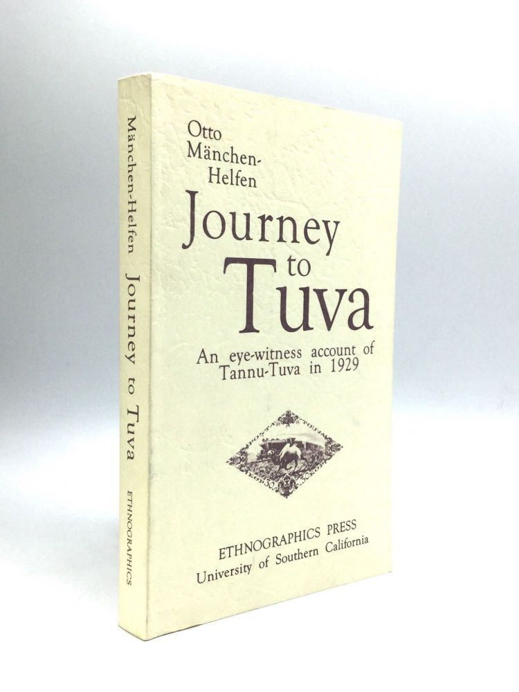 JOURNEY TO TUVA: Translated and Annotated by Alan Leighton. Otto Manchen-Helfen.
