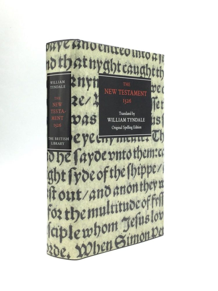 THE NEW TESTAMENT 1526: The Text of the Worms Edition of 1526 in Original Spelling. William Tyndale.