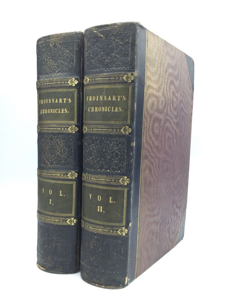 CHRONICLES OF ENGLAND, FRANCE, SPAIN, AND THE ADJOINING COUNTRIES, FROM THE LATTER PART OF THE REIGN OF EDWARD II TO THE CORONATION OF HENRY IV. Translated from the French Editions, with Variations and Additions from Many Celebrated Mss. by Thomas Johnes, Esq. To Which are Prefixed, A Life of the Author, an Essay on His Works, and a Criticism on His History. In Two Volumes. Sir John Froissart.