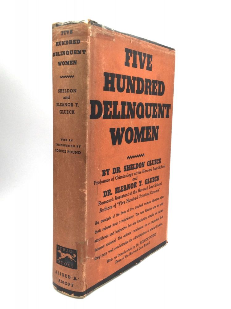 FIVE HUNDRED DELINQUENT WOMEN, with an Introduction by Dr. Roscoe Pound. Dr. Sheldon Glueck, Dr. Eleanor T. Glueck.