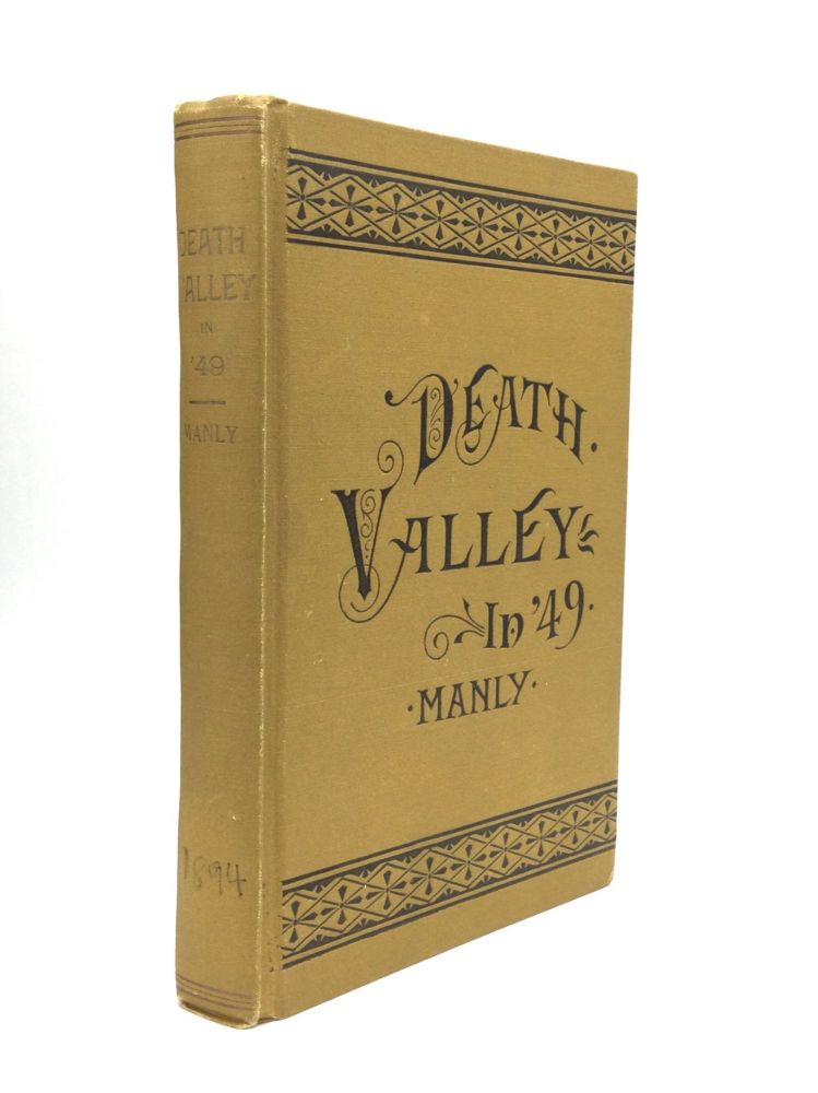 """DEATH VALLEY IN '49. Important Chapter of California Pioneer History. The Autobiography of a Pioneer, Detailing His Life from a Humble Home in the Green Mountains to the Gold Mines of California; and Particularly Reciting the Sufferings of the Band of Men, Women, and Children Who Gave """"Death Valley"""" Its Name. William Lewis Manly."""