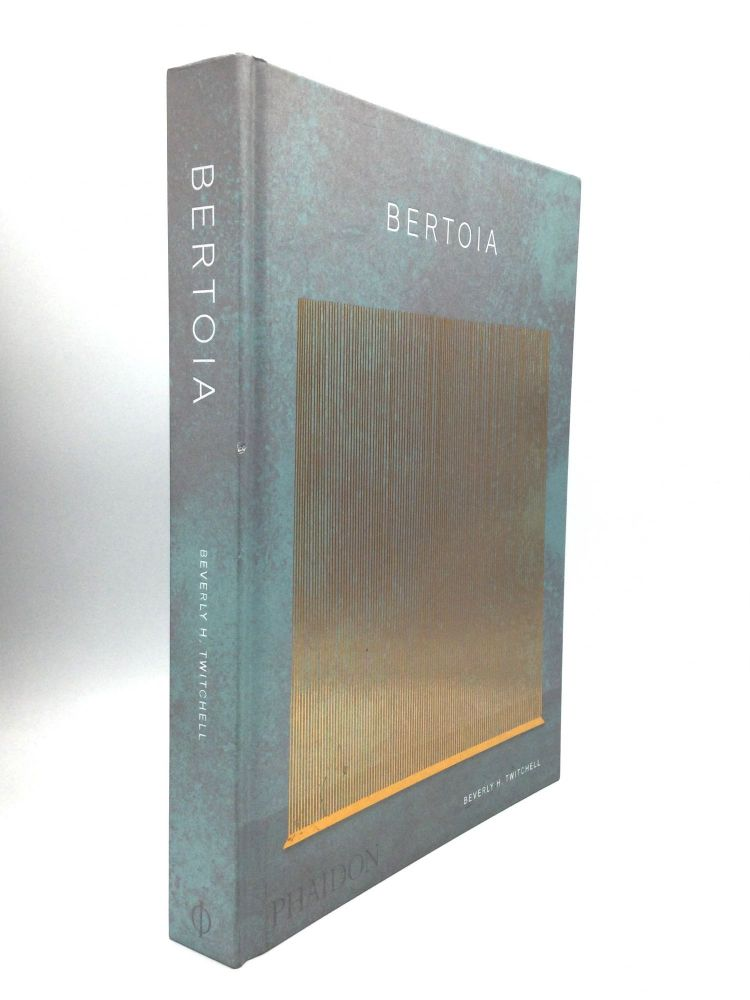 BERTOIA: The Metalworker. Beverly H. Twitchell.