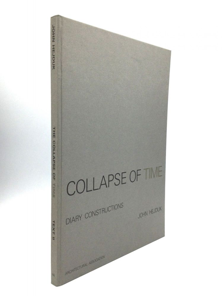 COLLAPSE OF TIME and Other Diary Constructions. John Hejduk.