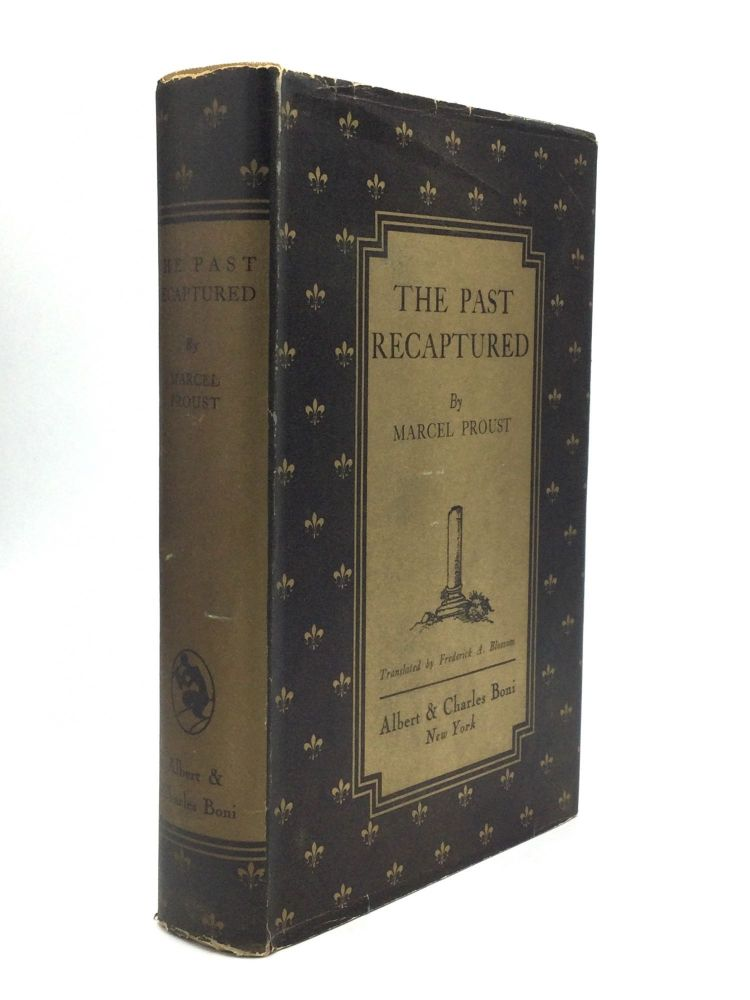 THE PAST RECAPTURED: Translated by Frederick A. Blossom. Marcel Proust.