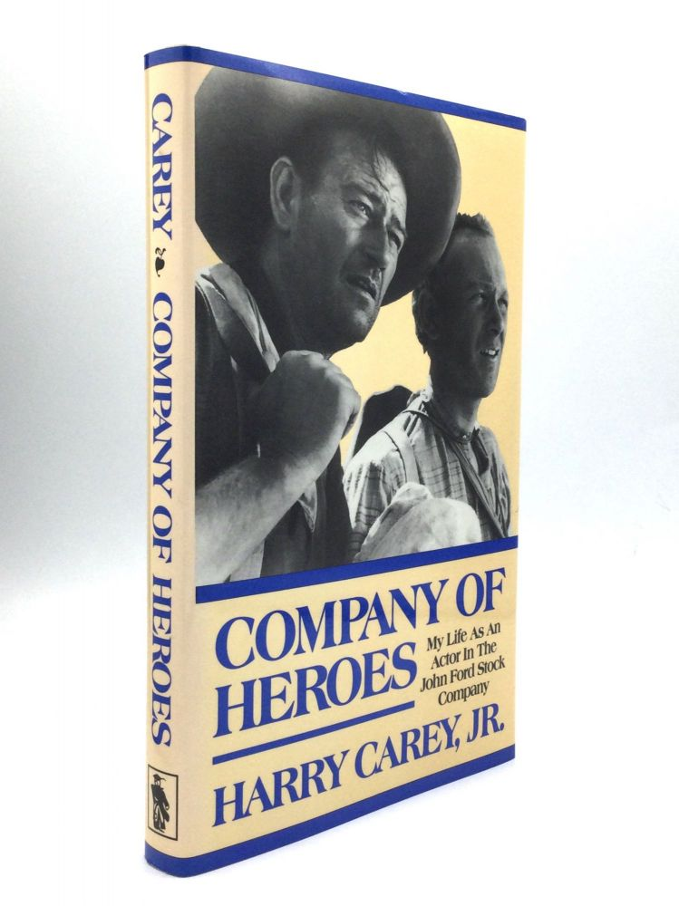 COMPANY OF HEROES: My Life as an Actor in the John Ford Stock Company. Harry Carey, Jr.
