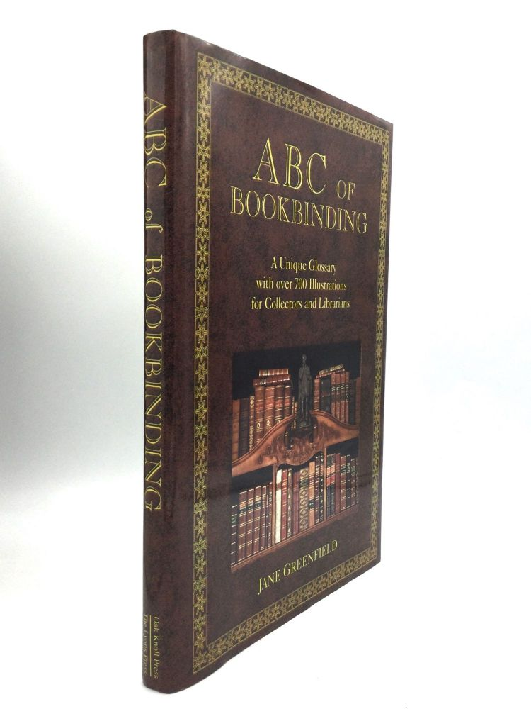 ABC OF BOOKBINDING: A Unique Glossary with over 700 Illustrations for Collectors and Librarians. Jane Greenfield.
