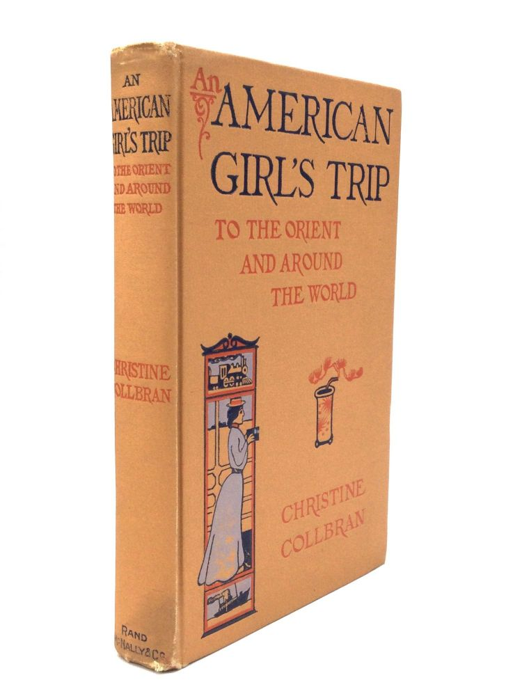 AN AMERICAN GIRL'S TRIP TO THE ORIENT AND AROUND THE WORLD. Christine Collbran.