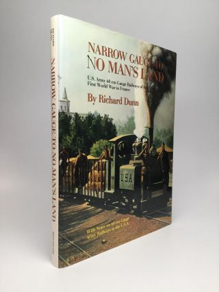 NARROW GAUGE TO NO MAN'S LAND: U.S. Army 60 cm Gauge Railways of the First World War in France,...