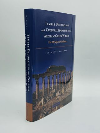 TEMPLE DECORATION AND CULTURAL IDENTITY IN THE ARCHAIC GREEK WORLD: The Metopes of Selinus....