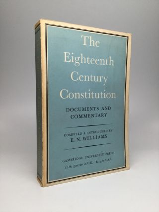 The Eighteenth Century Constitution, 1688-1815: Documents and Commentary. E. N. Williams