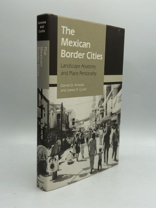 The Mexican Border Cities: Landscape Anatomy and Place Personality. Daniel D. Arreola, James R....