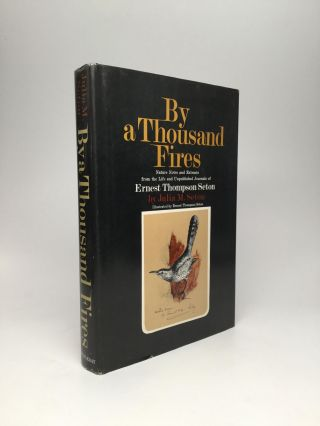 BY A THOUSAND FIRES: Nature Notes and Extracts from the Life and Unpublished Journals of Ernest...