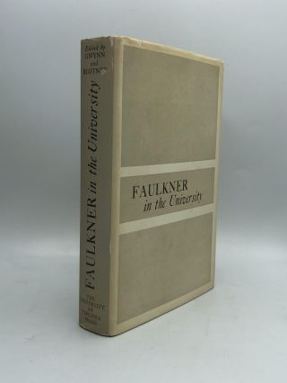 FAULKNER IN THE UNIVERSITY: Class Conferences at the University of Virginia 1957-1958. Frederick...