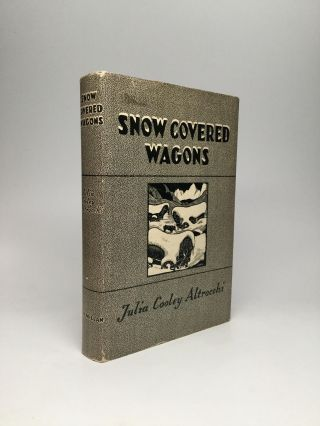 SNOW COVERED WAGONS: A Pioneer Epic - The Donner Party Expedition, 1846-1847. Julia Cooley Altrocchi