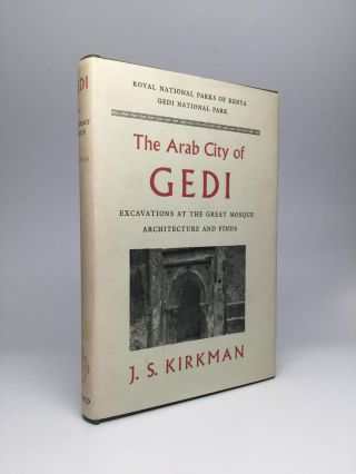 THE ARAB CITY OF GEDI: Excavations at the Great Mosque, Architecture and Finds. J. S. Kirkman